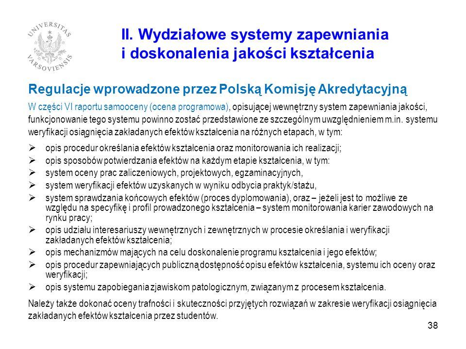 38 II. Wydziałowe systemy zapewniania i doskonalenia jakości kształcenia Regulacje wprowadzone przez Polską Komisję Akredytacyjną W części VI raportu