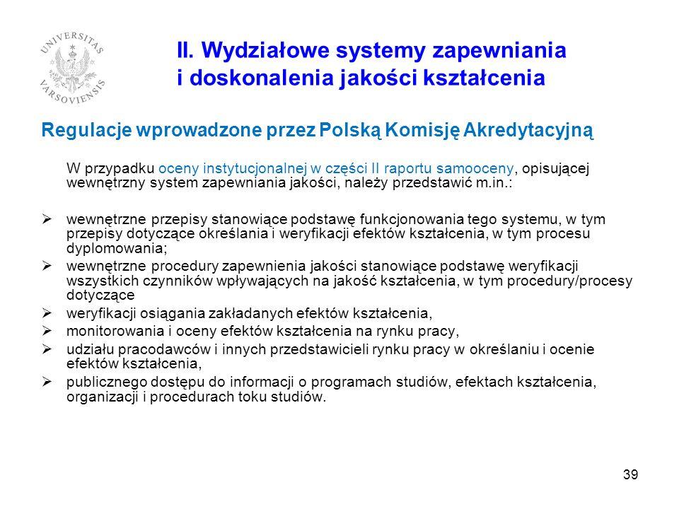 39 II. Wydziałowe systemy zapewniania i doskonalenia jakości kształcenia Regulacje wprowadzone przez Polską Komisję Akredytacyjną W przypadku oceny in