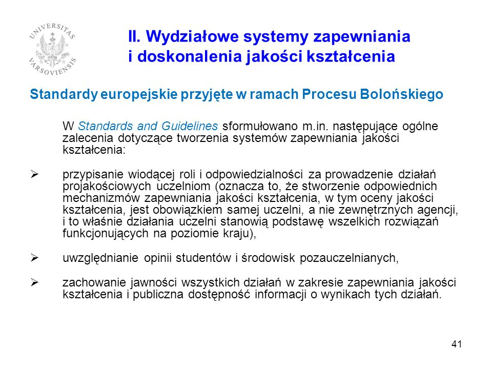 41 II. Wydziałowe systemy zapewniania i doskonalenia jakości kształcenia Standardy europejskie przyjęte w ramach Procesu Bolońskiego W Standards and G