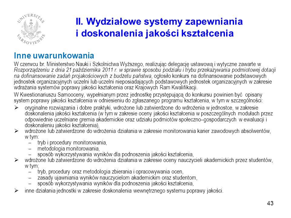 43 II. Wydziałowe systemy zapewniania i doskonalenia jakości kształcenia Inne uwarunkowania W czerwcu br. Ministerstwo Nauki i Szkolnictwa Wyższego, r