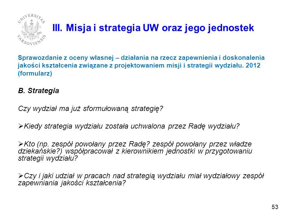 53 III. Misja i strategia UW oraz jego jednostek Sprawozdanie z oceny własnej – działania na rzecz zapewnienia i doskonalenia jakości kształcenia zwią