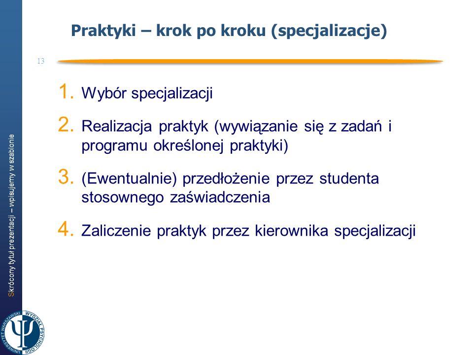 Skrócony tytuł prezentacji – wpisujemy w szablonie 13 Praktyki – krok po kroku (specjalizacje) 1. Wybór specjalizacji 2. Realizacja praktyk (wywiązani