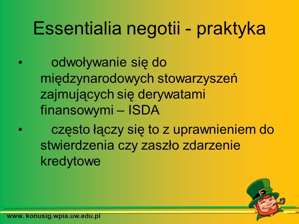 www. konusig.wpia.uw.edu.pl Essentialia negotii - praktyka odwoływanie się do międzynarodowych stowarzyszeń zajmujących się derywatami finansowymi – I