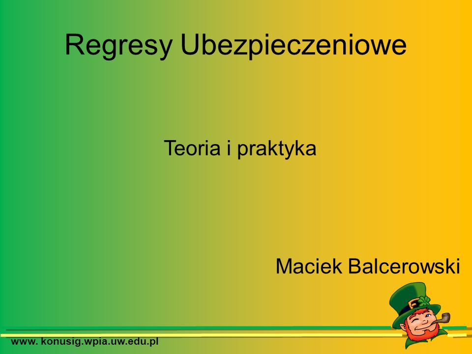 www. konusig.wpia.uw.edu.pl Regresy Ubezpieczeniowe Maciek Balcerowski Teoria i praktyka