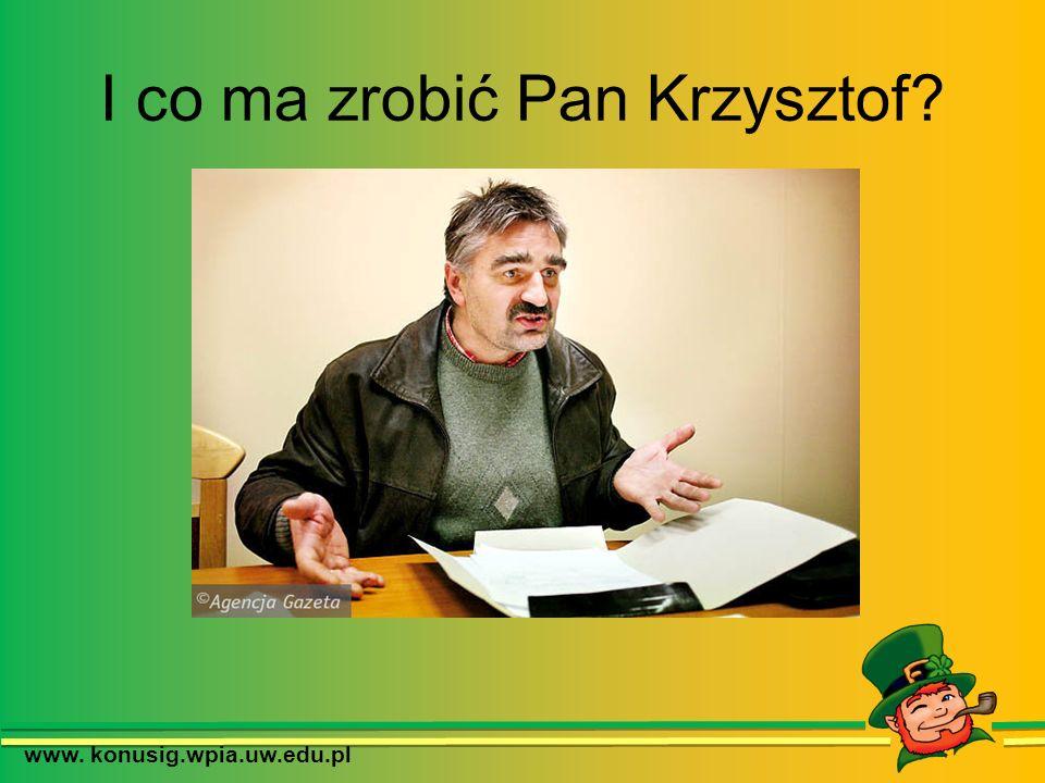 I co ma zrobić Pan Krzysztof?