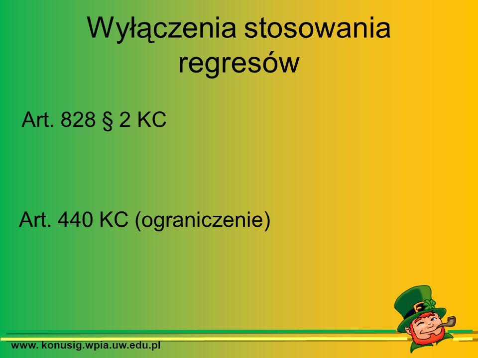 www. konusig.wpia.uw.edu.pl Wyłączenia stosowania regresów Art. 828 § 2 KC Art. 440 KC (ograniczenie)