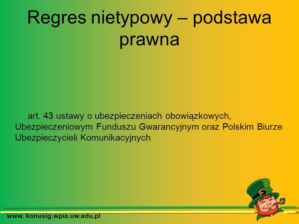 www. konusig.wpia.uw.edu.pl Regres nietypowy – podstawa prawna art. 43 ustawy o ubezpieczeniach obowiązkowych, Ubezpieczeniowym Funduszu Gwarancyjnym