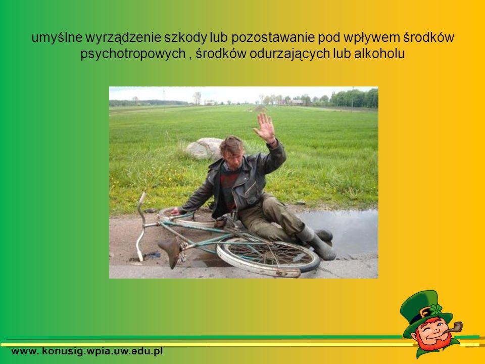 www. konusig.wpia.uw.edu.pl umyślne wyrządzenie szkody lub pozostawanie pod wpływem środków psychotropowych, środków odurzających lub alkoholu