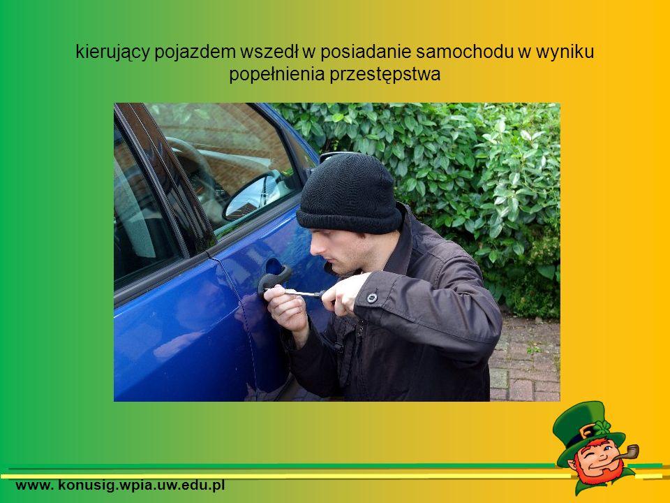 www. konusig.wpia.uw.edu.pl kierujący pojazdem wszedł w posiadanie samochodu w wyniku popełnienia przestępstwa