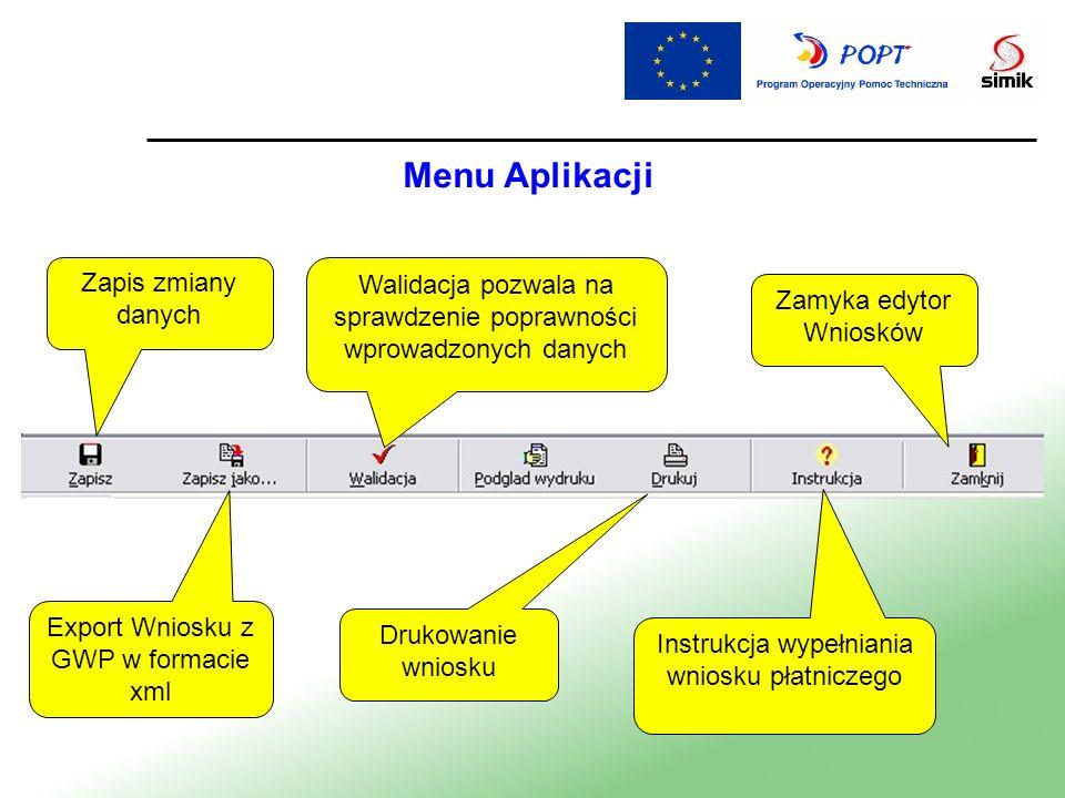 Menu Aplikacji Zapis zmiany danych Export Wniosku z GWP w formacie xml Walidacja pozwala na sprawdzenie poprawności wprowadzonych danych Drukowanie wn