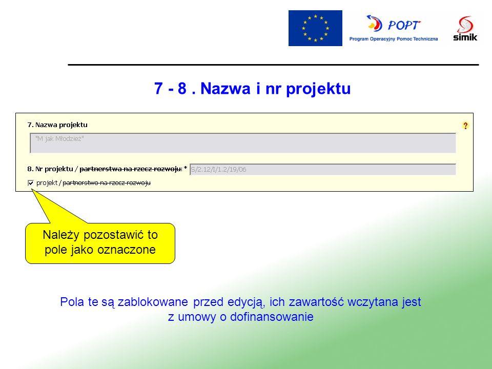 7 - 8. Nazwa i nr projektu Pola te są zablokowane przed edycją, ich zawartość wczytana jest z umowy o dofinansowanie Należy pozostawić to pole jako oz