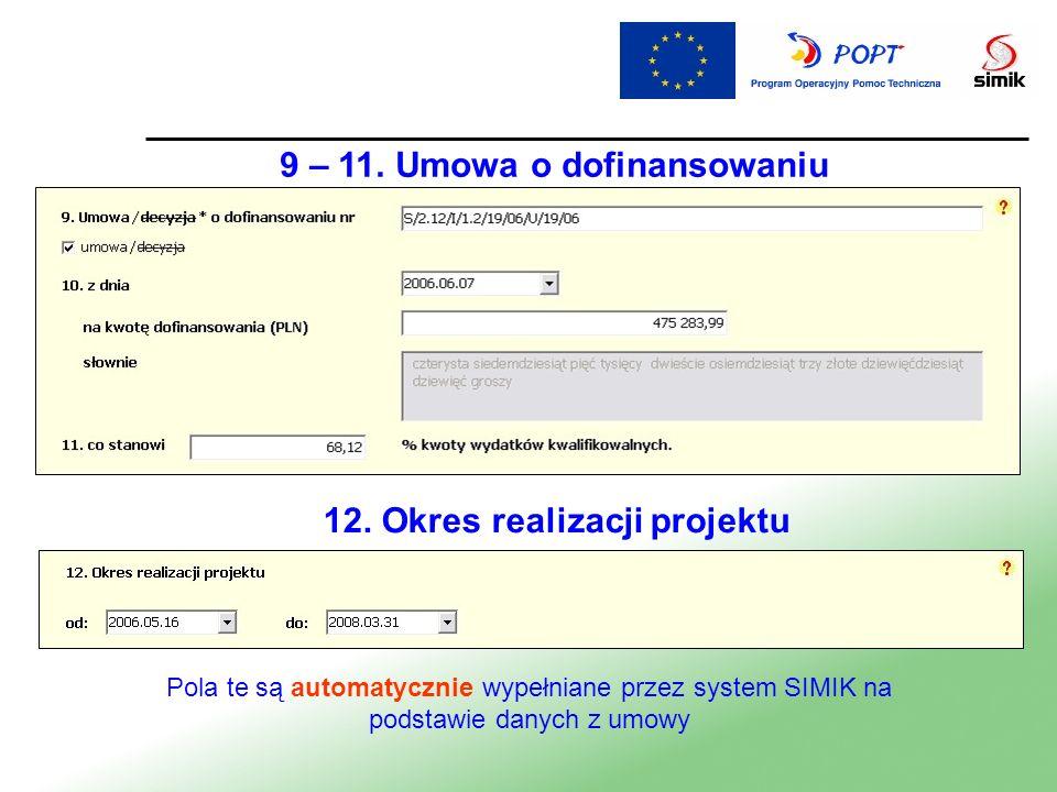 9 – 11. Umowa o dofinansowaniu Pola te są automatycznie wypełniane przez system SIMIK na podstawie danych z umowy 12. Okres realizacji projektu