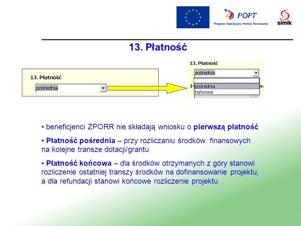 13. Płatność beneficjenci ZPORR nie składają wniosku o pierwszą płatność Płatność pośrednia – przy rozliczaniu środków finansowych na kolejne transze