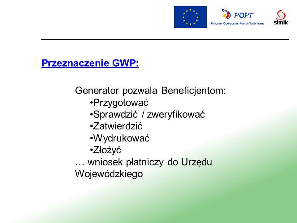 Przeznaczenie GWP: Generator pozwala Beneficjentom: Przygotować Sprawdzić / zweryfikować Zatwierdzić Wydrukować Złożyć … wniosek płatniczy do Urzędu W