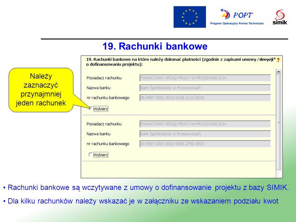 19. Rachunki bankowe Rachunki bankowe są wczytywane z umowy o dofinansowanie projektu z bazy SIMIK. Dla kilku rachunków należy wskazać je w załączniku