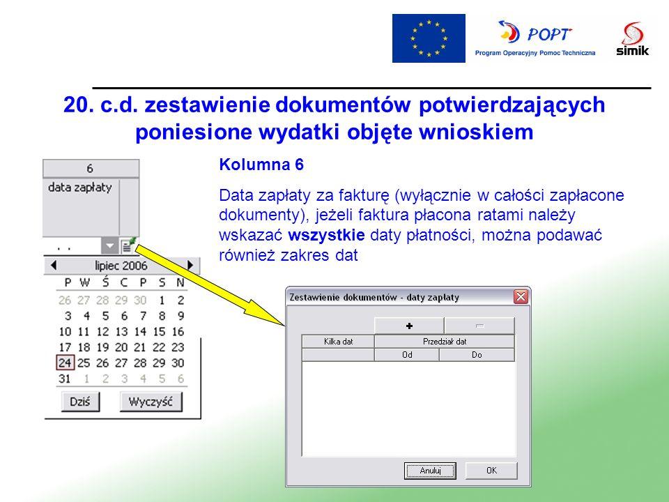 20. c.d. zestawienie dokumentów potwierdzających poniesione wydatki objęte wnioskiem Kolumna 6 Data zapłaty za fakturę (wyłącznie w całości zapłacone