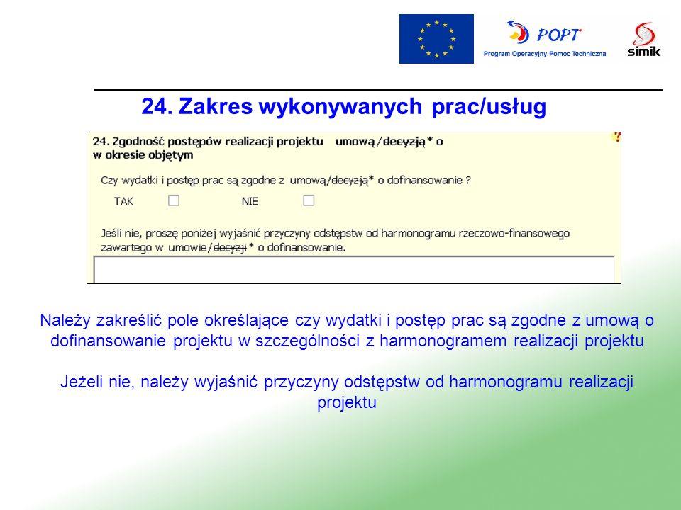 24. Zakres wykonywanych prac/usług Należy zakreślić pole określające czy wydatki i postęp prac są zgodne z umową o dofinansowanie projektu w szczególn
