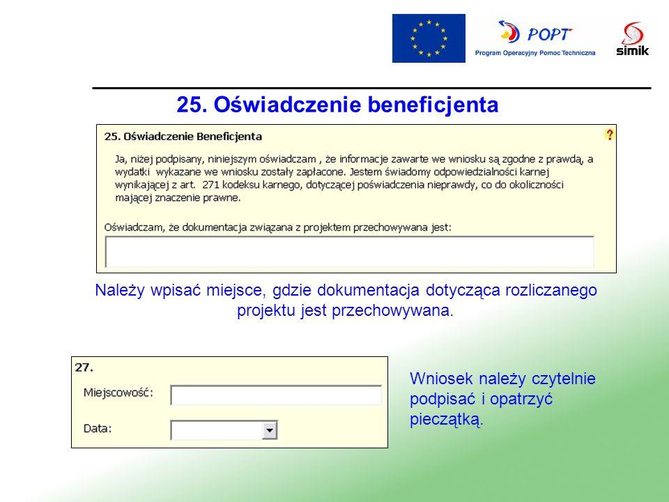 25. Oświadczenie beneficjenta Należy wpisać miejsce, gdzie dokumentacja dotycząca rozliczanego projektu jest przechowywana. Wniosek należy czytelnie p