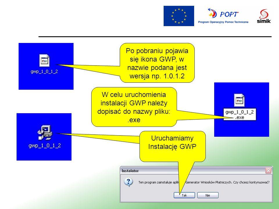 Po pobraniu pojawia się ikona GWP, w nazwie podana jest wersja np. 1.0.1.2 W celu uruchomienia instalacji GWP należy dopisać do nazwy pliku:.exe Uruch