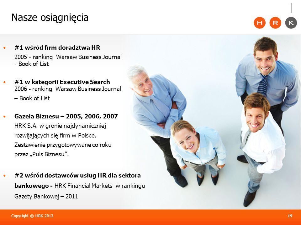 19 Nasze osiągnięcia #1 wśród firm doradztwa HR 2005 - ranking Warsaw Business Journal - Book of List #1 w kategorii Executive Search 2006 - ranking W