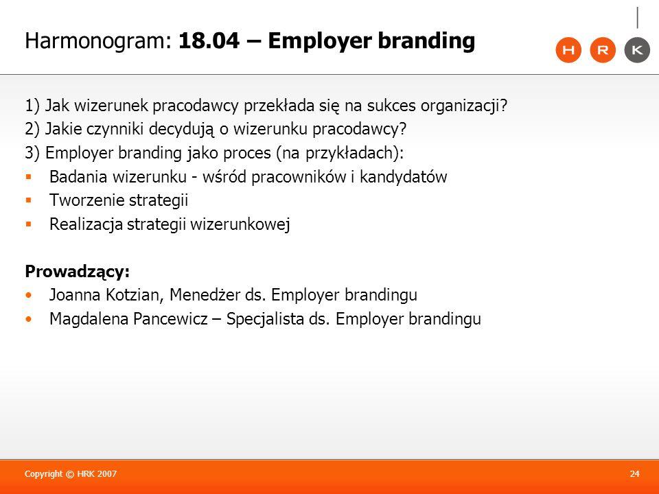 Harmonogram: 18.04 – Employer branding 1) Jak wizerunek pracodawcy przekłada się na sukces organizacji? 2) Jakie czynniki decydują o wizerunku pracoda