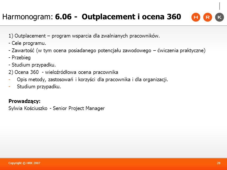 Harmonogram: 6.06 - Outplacement i ocena 360 1) Outplacement – program wsparcia dla zwalnianych pracowników. - Cele programu. - Zawartość (w tym ocena