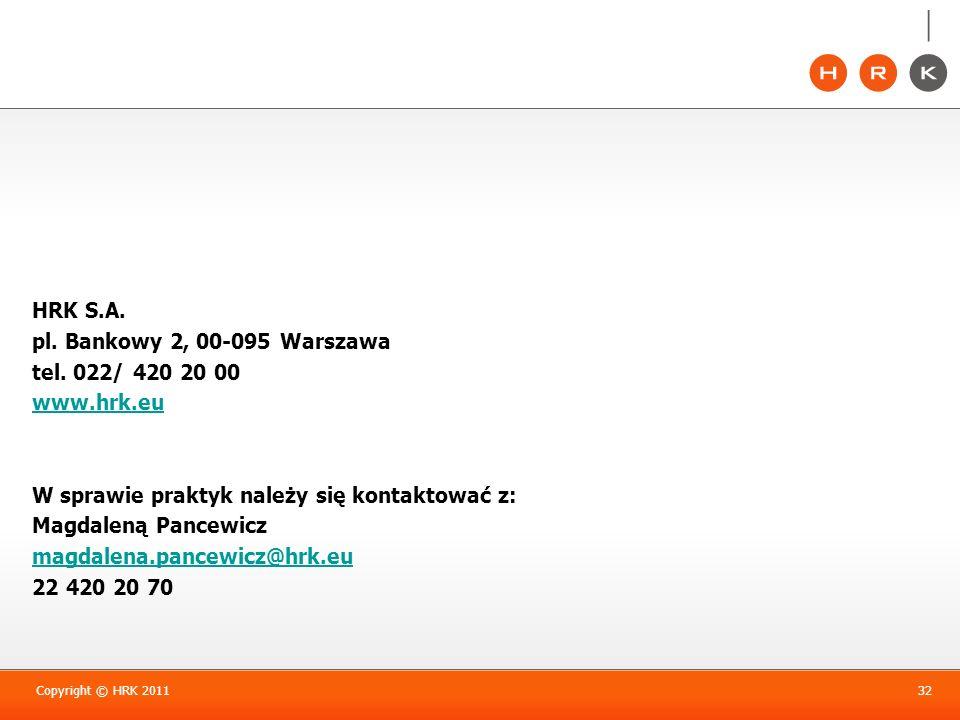 Copyright © HRK 201132 HRK S.A. pl. Bankowy 2, 00-095 Warszawa tel. 022/ 420 20 00 www.hrk.eu W sprawie praktyk należy się kontaktować z: Magdaleną Pa