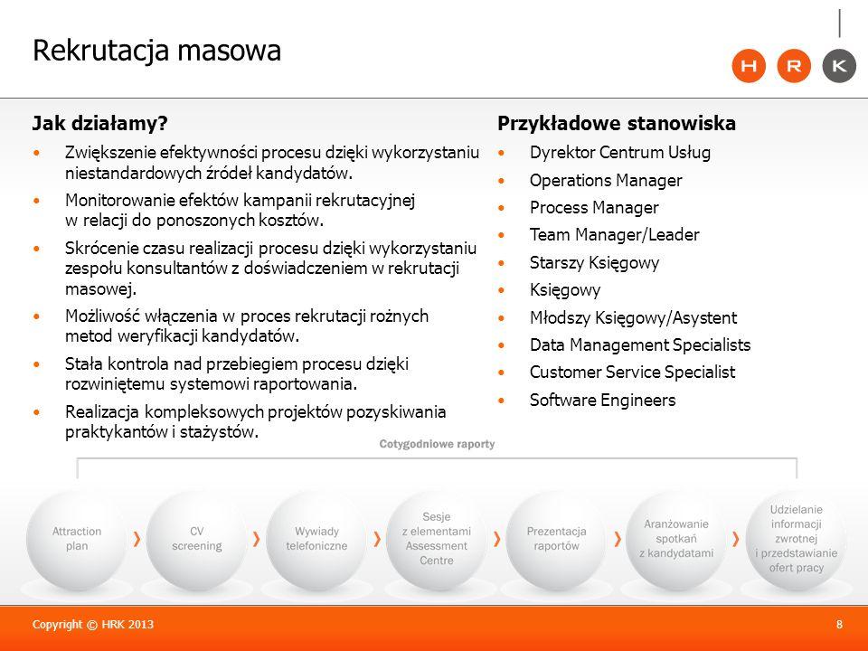 Rekrutacja masowa Jak działamy? Zwiększenie efektywności procesu dzięki wykorzystaniu niestandardowych źródeł kandydatów. Monitorowanie efektów kampan