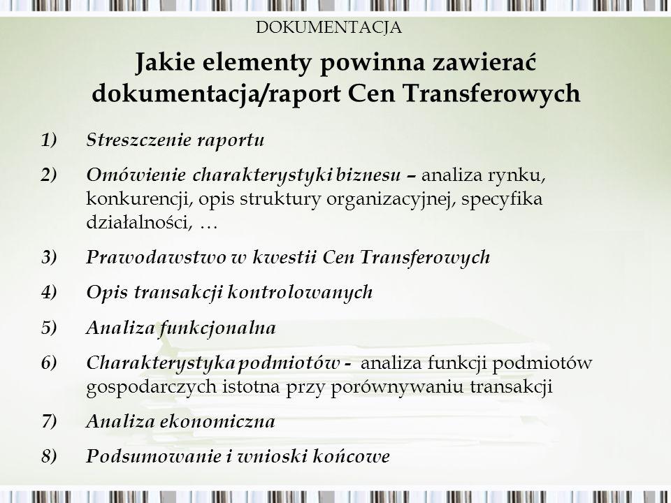 Jakie elementy powinna zawierać dokumentacja/raport Cen Transferowych 1)Streszczenie raportu 2)Omówienie charakterystyki biznesu – analiza rynku, konk
