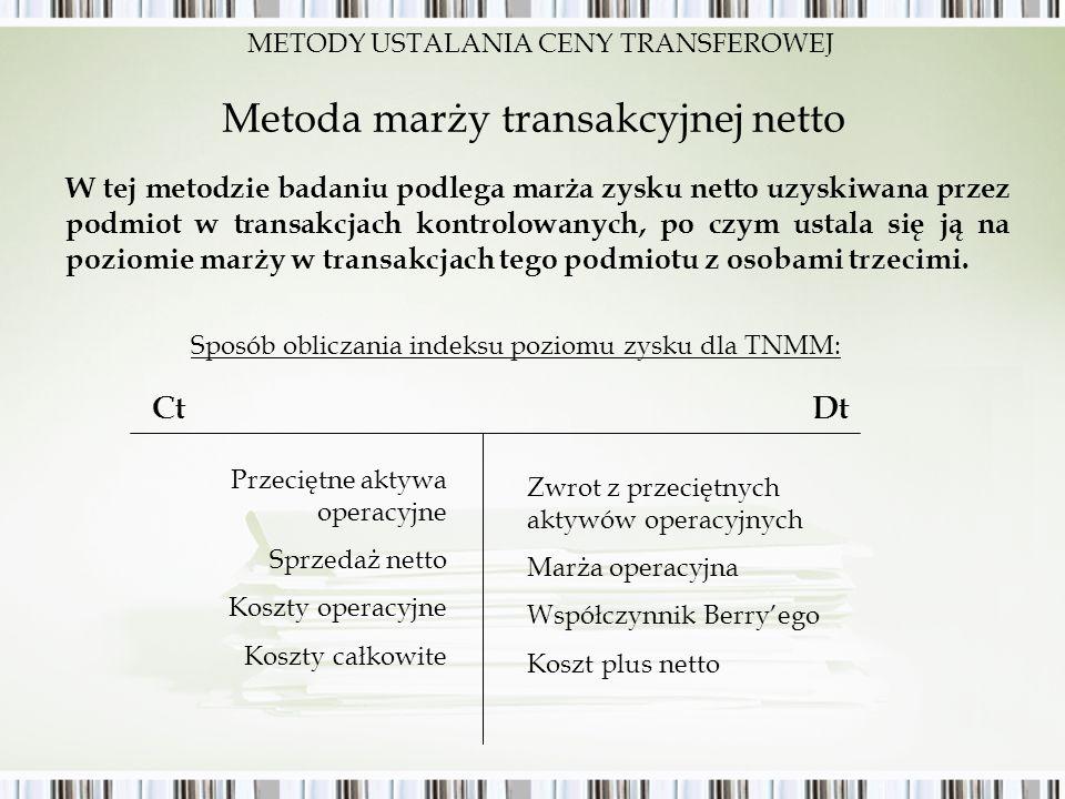 Metoda marży transakcyjnej netto W tej metodzie badaniu podlega marża zysku netto uzyskiwana przez podmiot w transakcjach kontrolowanych, po czym usta