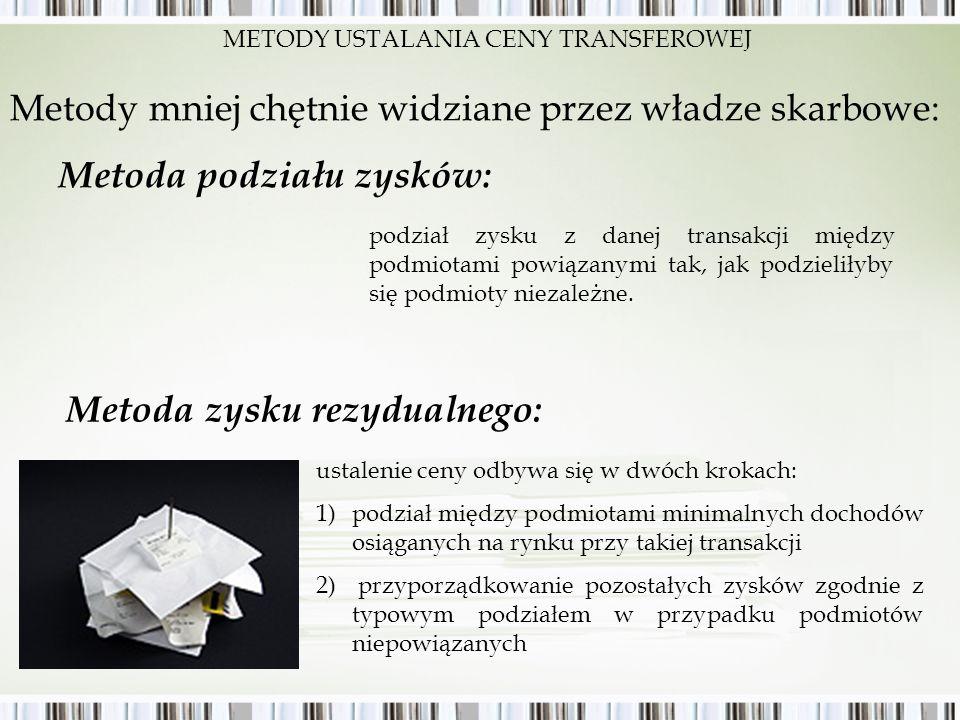 Metody mniej chętnie widziane przez władze skarbowe: podział zysku z danej transakcji między podmiotami powiązanymi tak, jak podzieliłyby się podmioty