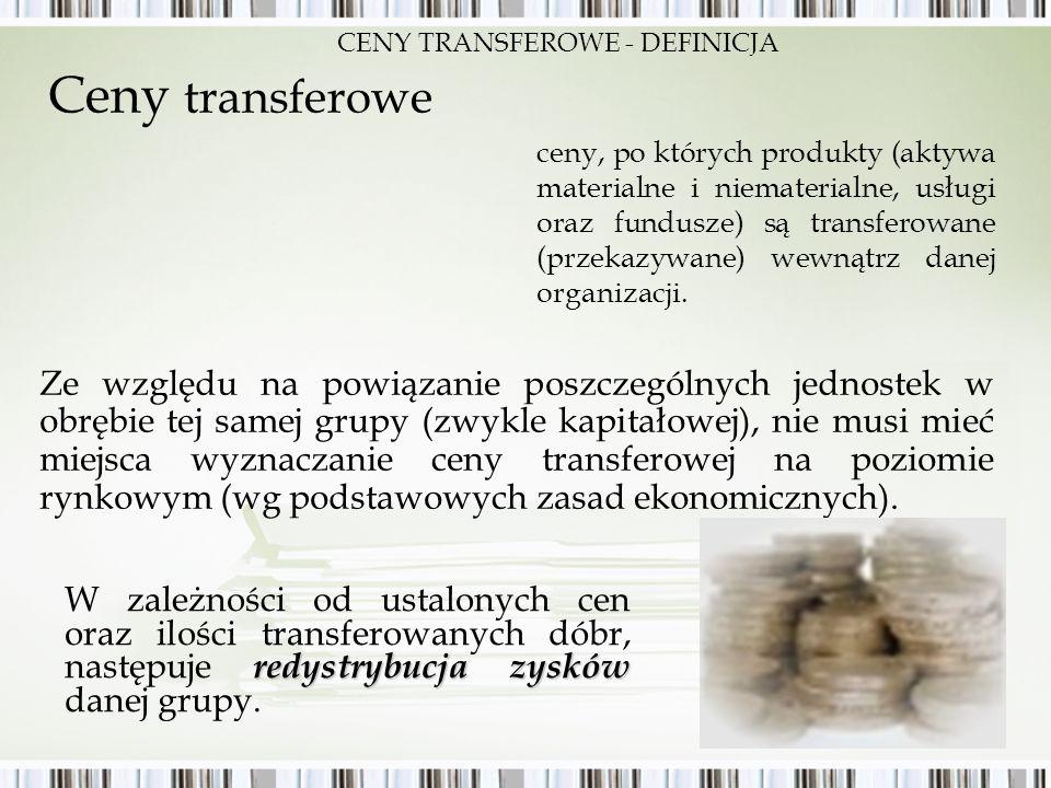 Ceny transferowe Ze względu na powiązanie poszczególnych jednostek w obrębie tej samej grupy (zwykle kapitałowej), nie musi mieć miejsca wyznaczanie c