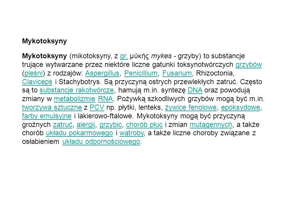 Mykotoksyny Mykotoksyny (mikotoksyny, z gr. μύκής mykes - grzyby) to substancje trujące wytwarzane przez niektóre liczne gatunki toksynotwórczych grzy