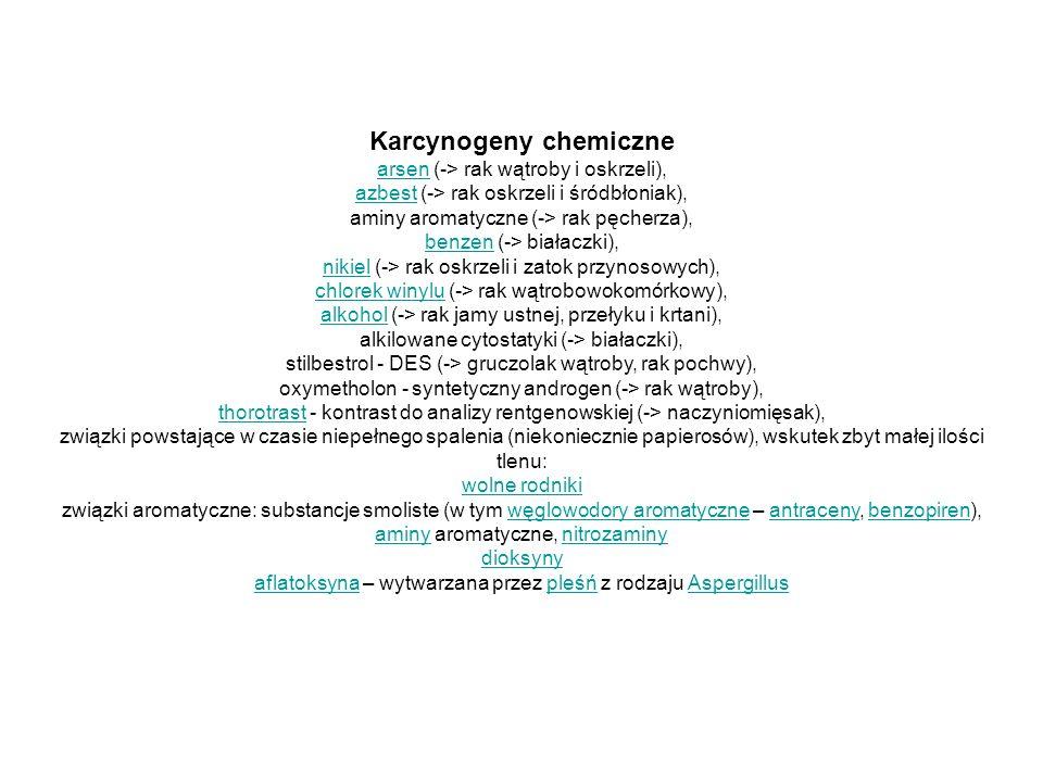 Karcynogeny chemiczne arsenarsen (-> rak wątroby i oskrzeli), azbestazbest (-> rak oskrzeli i śródbłoniak), aminy aromatyczne (-> rak pęcherza), benze
