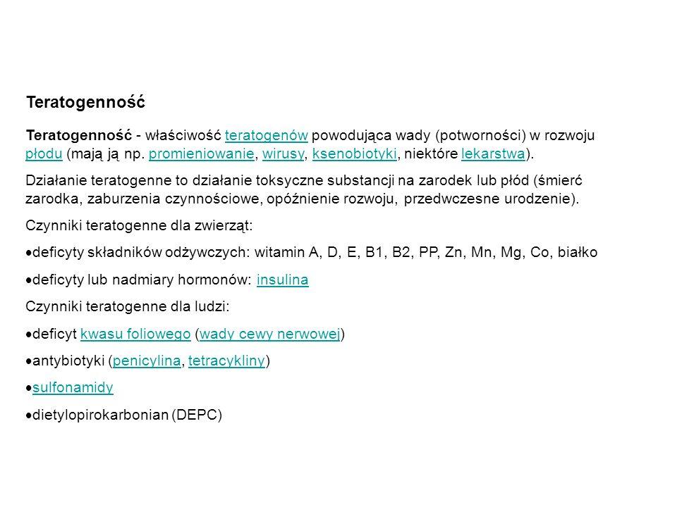 Teratogenność Teratogenność - właściwość teratogenów powodująca wady (potworności) w rozwoju płodu (mają ją np. promieniowanie, wirusy, ksenobiotyki,