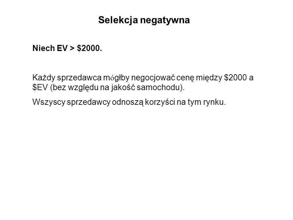 Niech EV > $2000. Każdy sprzedawca m ó głby negocjować cenę między $2000 a $EV (bez względu na jakość samochodu). Wszyscy sprzedawcy odnoszą korzyści