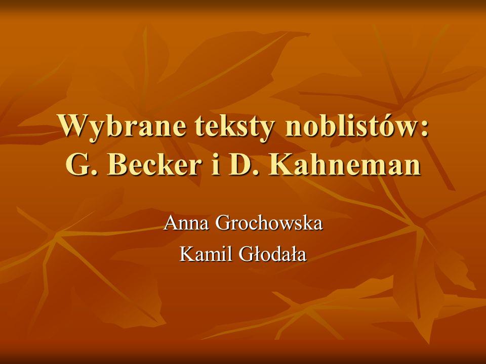 Wybrane teksty noblistów: G. Becker i D. Kahneman Anna Grochowska Kamil Głodała