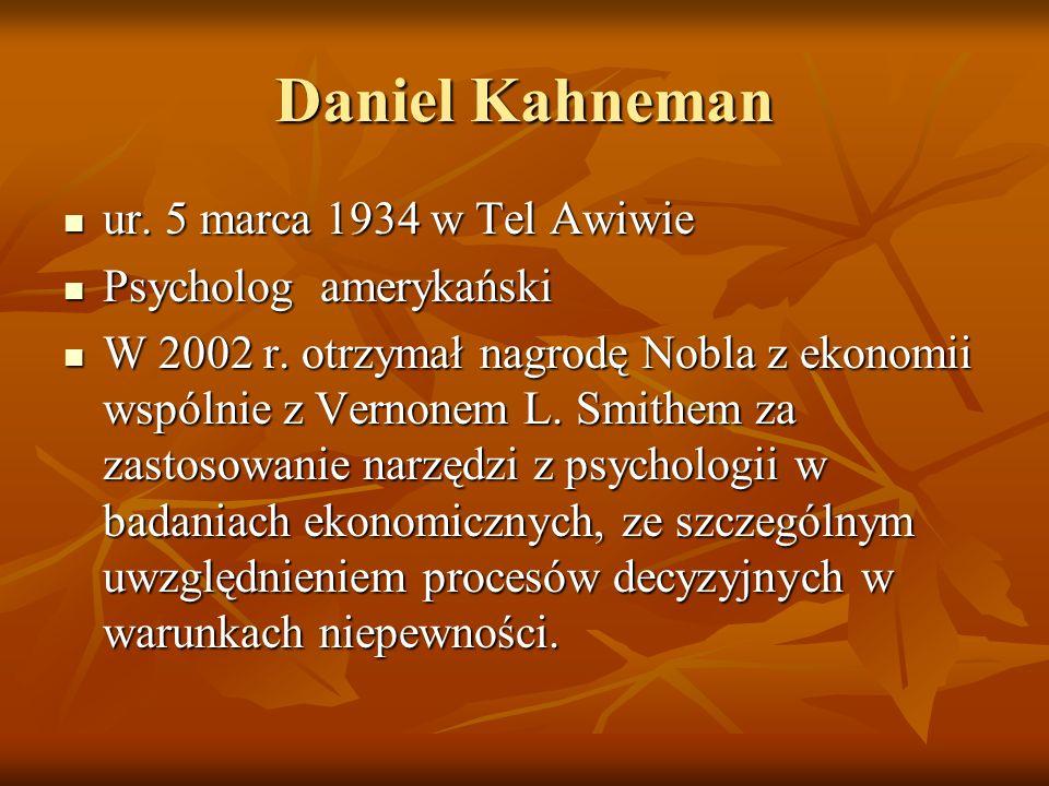 Daniel Kahneman ur. 5 marca 1934 w Tel Awiwie ur. 5 marca 1934 w Tel Awiwie Psycholog amerykański Psycholog amerykański W 2002 r. otrzymał nagrodę Nob