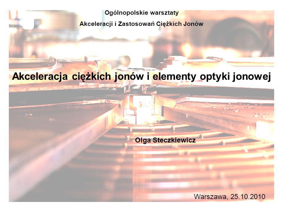 Akcelerator – urządzenie służące do przyspieszania jonów Rodzaje akceleratorów: a)liniowe: - akcelerator van de Graaffa: Lech (IBJ, Warszawa, Polska) - Linac (CERN, Genewa, Szwajcaria) a)kołowe: - cyklotrony: U200-P (ŚLCJ, Warszawa, Polska), K130 (JYFL, Jyväskylä, Finlandia), K800 (INFN LNS, Catania, Włochy), U400 i U400M (JINR, Dubna, Rosja) - synchrotrony: LHC (CERN, Genewa, Szwajcaria)