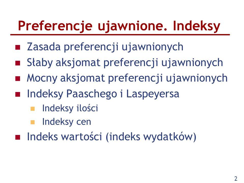 2 Preferencje ujawnione. Indeksy Zasada preferencji ujawnionych Słaby aksjomat preferencji ujawnionych Mocny aksjomat preferencji ujawnionych Indeksy