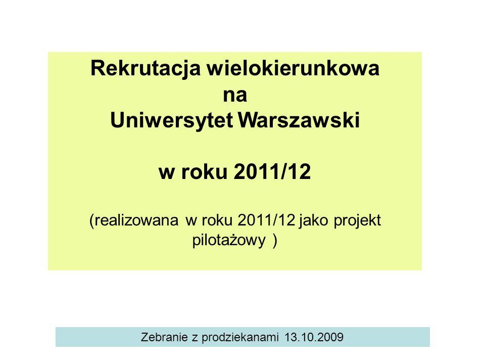 Rekrutacja wielokierunkowa na Uniwersytet Warszawski w roku 2011/12 (realizowana w roku 2011/12 jako projekt pilotażowy ) Zebranie z prodziekanami 13.