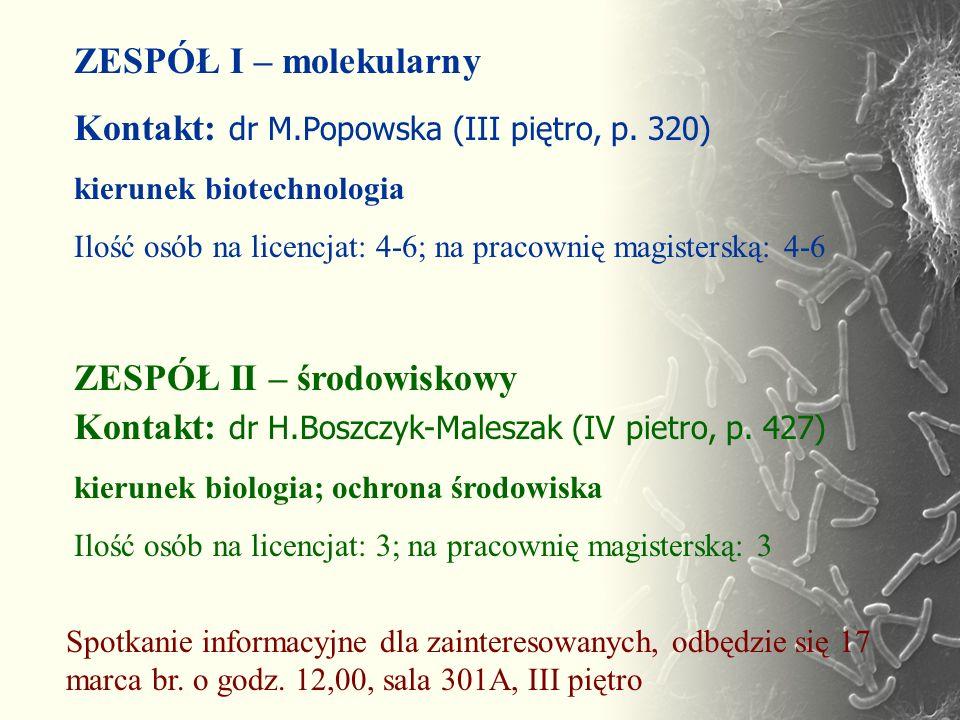 ZESPÓŁ I – molekularny Kontakt: dr M.Popowska (III piętro, p. 320) kierunek biotechnologia Ilość osób na licencjat: 4-6; na pracownię magisterską: 4-6