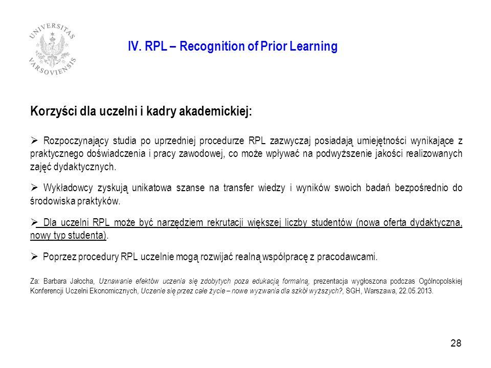 IV. RPL – Recognition of Prior Learning Korzyści dla uczelni i kadry akademickiej: Rozpoczynający studia po uprzedniej procedurze RPL zazwyczaj posiad