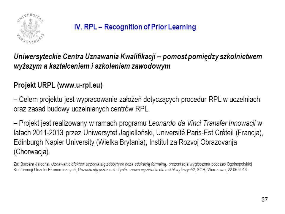 37 IV. RPL – Recognition of Prior Learning Uniwersyteckie Centra Uznawania Kwalifikacji – pomost pomiędzy szkolnictwem wyższym a kształceniem i szkole