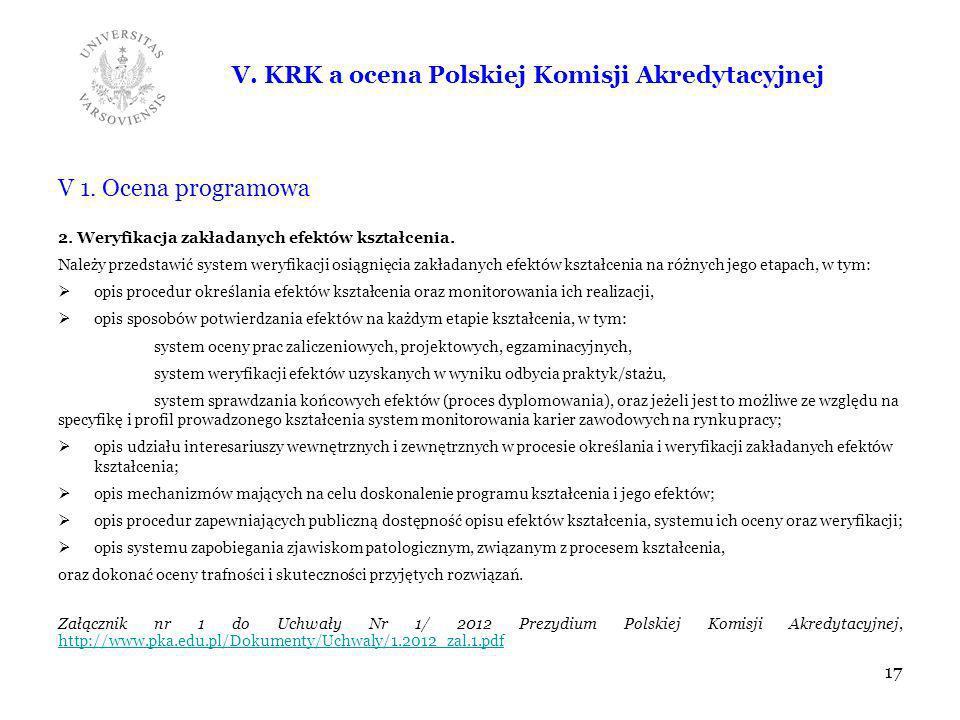 V. KRK a ocena Polskiej Komisji Akredytacyjnej V 1. Ocena programowa 2. Weryfikacja zakładanych efektów kształcenia. Należy przedstawić system weryfik