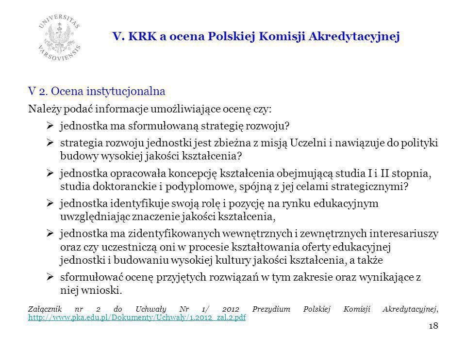 V. KRK a ocena Polskiej Komisji Akredytacyjnej V 2. Ocena instytucjonalna Należy podać informacje umożliwiające ocenę czy: jednostka ma sformułowaną s