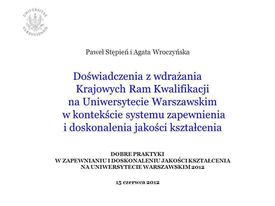 Paweł Stępień i Agata Wroczyńska Doświadczenia z wdrażania Krajowych Ram Kwalifikacji na Uniwersytecie Warszawskim w kontekście systemu zapewnienia i