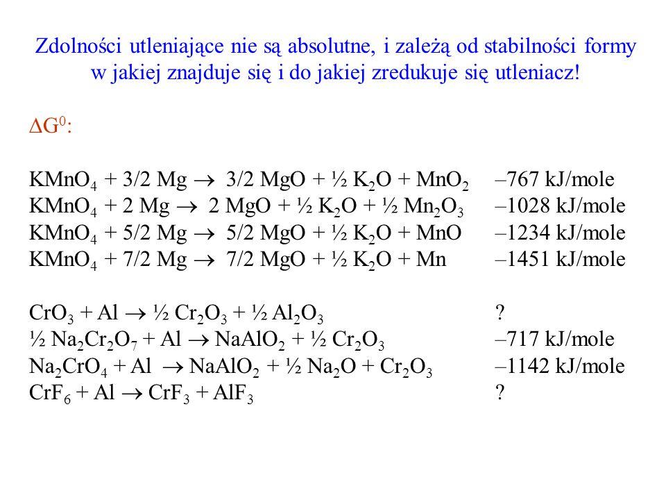 Zdolności utleniające nie są absolutne, i zależą od stabilności formy w jakiej znajduje się i do jakiej zredukuje się utleniacz! G 0 : KMnO 4 + 3/2 Mg