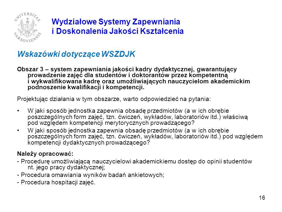 16 Wskazówki dotyczące WSZDJK Obszar 3 – system zapewniania jakości kadry dydaktycznej, gwarantujący prowadzenie zajęć dla studentów i doktorantów prz