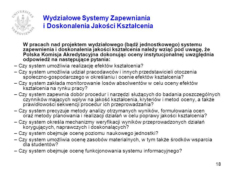 18 Wydziałowe Systemy Zapewniania i Doskonalenia Jakości Kształcenia W pracach nad projektem wydziałowego (bądź jednostkowego) systemu zapewnienia i d